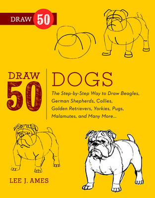 Draw 50 Dogs The Step-by-step Way to Draw Beagles, Collies, Malamutes and Many More by Lee J. Ames