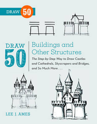 Draw 50 Buildings and Other Structures The Step-by-step Way to Draw Castles and Cathedrals, Skyscrapers and Bridges, and So Much More... by Lee J. Ames