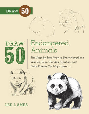 Draw 50 Endangered Animals The Step-by-step Way to Draw Humpback Whales, Giant Pandas, Gorillas, and More Friends We May Lose... by Lee J. Ames, Warren Budd