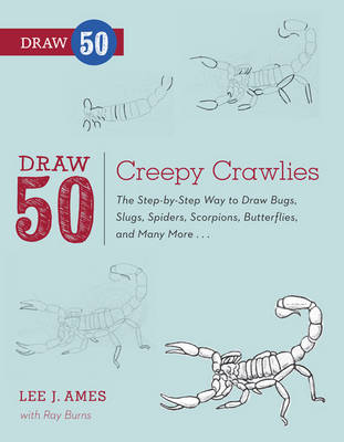 Draw 50 Creepy Crawlies The Step-by-step Way to Draw Bugs, Slugs, Spiders, Scorpions, Butterflies, and Many More... by Lee J. Ames, Ray Burns