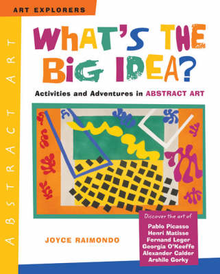 What's the Big Idea? Activities and Adventures in Abstract Art by Joyce Raimondo