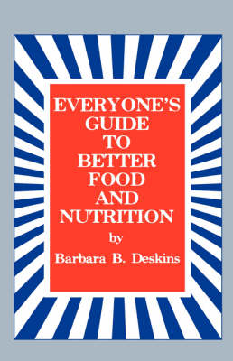 Everyone's Guide to Better Food and Nutrition by Barbara B Deskins
