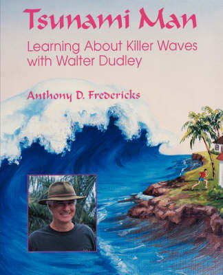 Tsunami Man Learning About Killer Waves with Walter Dudley by Anthony D. Fredericks