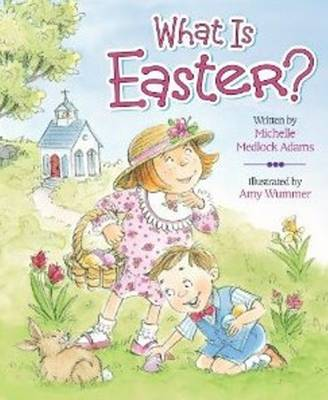 What is Easter? by Michelle Medlock Adams