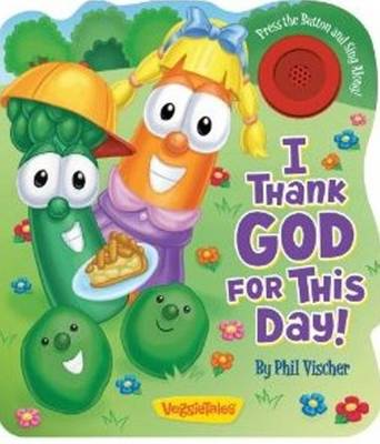 I Thank God for This Day! by Phil Vischer