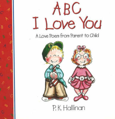 ABC I Love You A Love Poem from Parent to Child by P. K. Hallinan