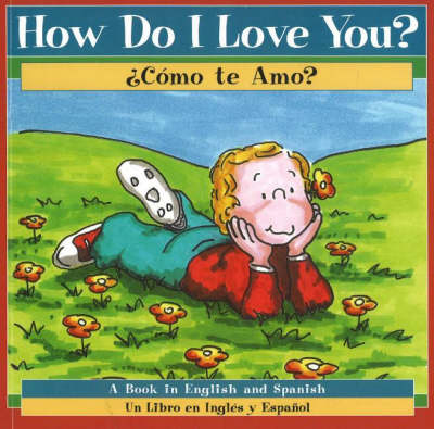 How Do I Love You? / Como te Amo? A Book in English and Spanish by Patricia A. Pingry