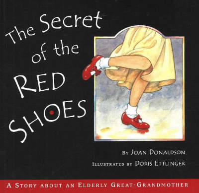The Secret of the Red Shoes A Story About an Elderly Great-Grandmother by Joan Donaldson