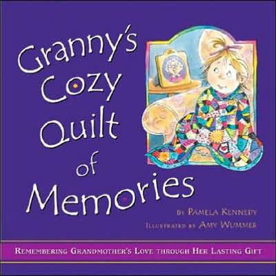 Granny's Cozy Quilt of Memories Remembering Grandmother's Love Through Her Lasting Gift by Pamela Kennedy