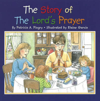 The Story of the Lord's Prayer by Patricia A. Pingry