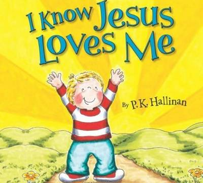 I Know Jesus Loves Me by P. K. Hallinan