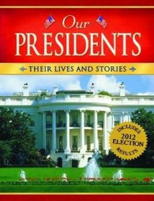 Our Presidents Their Lives & Stories by Ideals Editors
