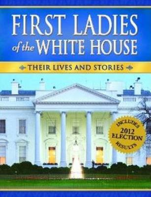 First Ladies of the White House Their Lives & Stories by Ideals Editors