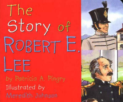 Story of Robert E. Lee by Patricia A. Pingry