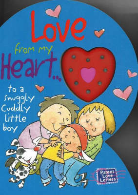 Love from My Heart To a Snuggly Cuddly Little Boy by Heidi R. Weimer