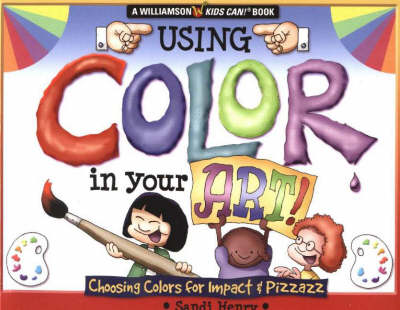 Using Color in Your Art! Choosing Colors for Impact and Pizzazz by Sandi Henry