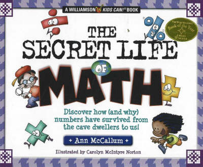 Secret Life of Math Discover How (and Why) Numbers Have Survived from the Cave Dwellers to Us! by Ann McCallum