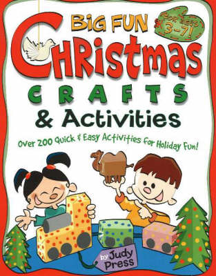 Big Fun Christmas Crafts and Activities Over 200 Quick and Easy Activities for Holiday Fun by Judy Press