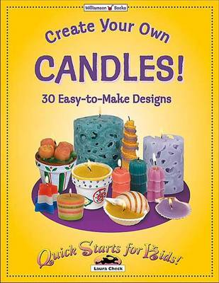 Create Your Own Candles 30 Easy-to-Make Designs by Laura Check
