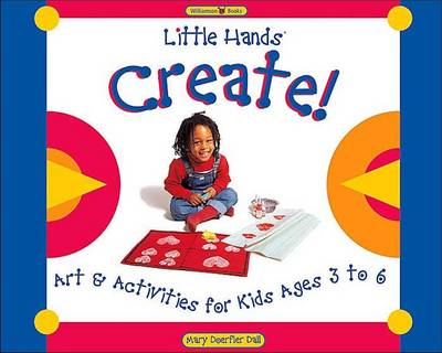 Little Hands Create Art and Activities for Kids Ages 3 to 6 by Mary Doerfler Dall