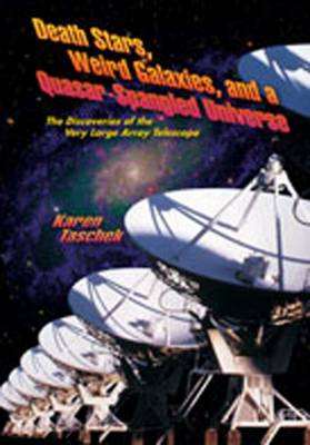 Death Stars, Weird Galaxies, and a Quasar-Spangled Universe The Discoveries of the Very Large Array Telescope by Karen Taschek
