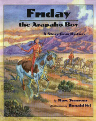 Friday the Arapaho Boy A Story From History by Marc Simmons