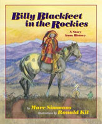 Billy Blackfeet in the Rockies A Story from History by Marc Simmons