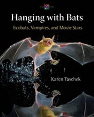 Hanging with Bats Ecobats, Vampires, and Movie Stars by Karen Taschek