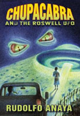 ChupaCabra and the Roswell UFO by Rudolfo A. Anaya