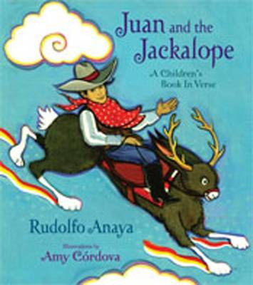 Juan and the Jackalope A Children's Book in Verse by Rudolfo A. Anaya