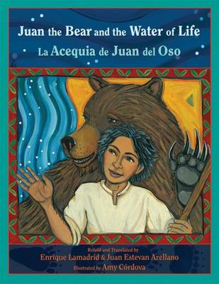 Juan the Bear and the Water of Life La Acequia de Juan del Oso by Enrique R. Lamadrid