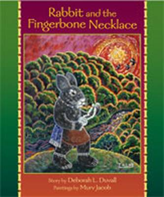 Rabbit and the Fingerbone Necklace by Deborah L. Duvall, Murv Jacob