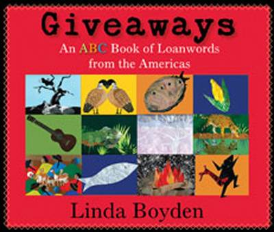 Giveaways An ABC Book of Loanwords from the Americas by Linda Boyden