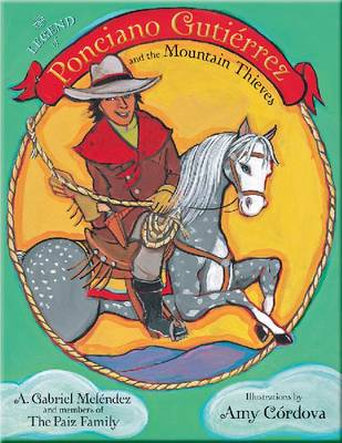 The Legend of Ponciano Gutierrez and the Mountain Thieves by A. Gabriel Melendez, The Paiz Family