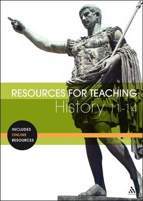 Resources for Teaching History: 11-14 by Susie Hodge