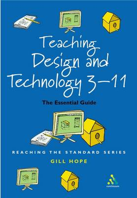 Teaching Design and Technology 3 - 11 The Essential Guide for Teachers by Gill Hope