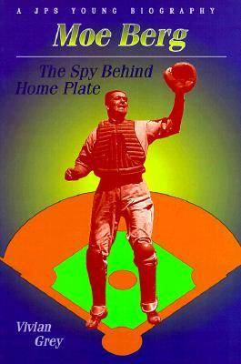 Moe Berg The Spy Behind Home Plate by Vivian Grey
