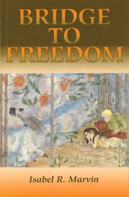 Bridge to Freedom by Isabel R. Marvin