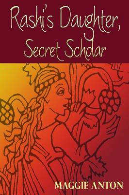 Rashi's Daughter, Secret Scholar by Maggie Anton