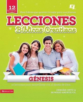 Lecciones Biblicas Creativas: Genesis 12 Lecciones Para Maravillarse Con el Diseno de Dios by German Ortiz, Howard Andruejol