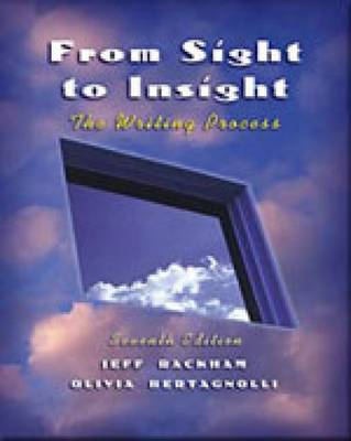 From Sight to Insight The Writing Process with InfoTrac by Jeff Rackham, Olivia Bertagnolli