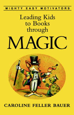 Leading Kids to Books through Magic by Caroline Feller Bauer