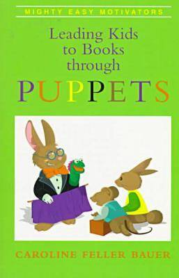 Leading Kids to Books Through Puppets by Caroline Feller Bauer