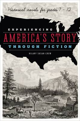 Experiencing America's Story Through Fiction Historical Novels for Grades 7 - 12 by Hilary Susan Crew