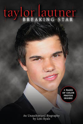 Taylor Lautner An Unauthorized Biography by Lexi Ryals