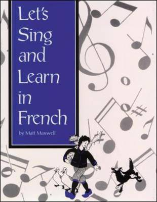 Songs and Games: Lets Sing and Learn in French Grades K-8 by McGraw-Hill, Matt Maxwell