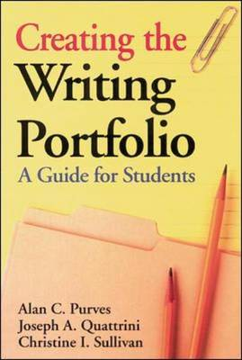 Creating the Writing Portfolio A Guide for Students by Alan J Purves, Joseph A. Quattrini, Christine I Sullivan, McGraw-Hill