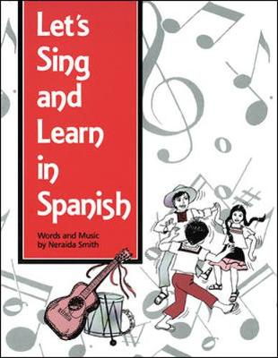 Lets Sing and Learn in Spanish Package, Grades K-8 by Neraida Smith, McGraw-Hill Education