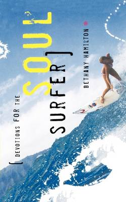 Devotions for the Soul Surfer Daily Thoughts to Charge Your Life by Bethany Hamilton