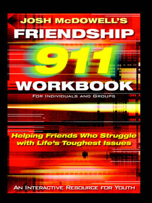 Friendship 911 Workbook Helping Friends Who Struggle with Life's Toughest Issues by Josh McDowell